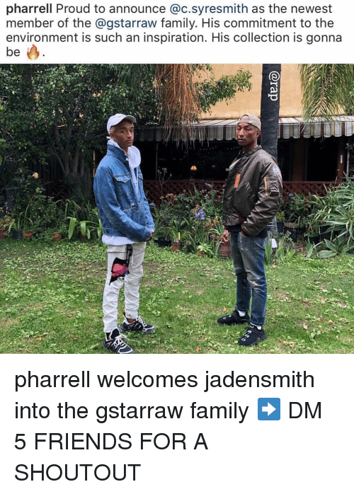 pharrell: pharrell Proud to announce @c.syresmith as the newest  member of the @gstarraw family. His commitment to the  environment is such an inspiration. His collection is gonna pharrell welcomes jadensmith into the gstarraw family ➡️ DM 5 FRIENDS FOR A SHOUTOUT