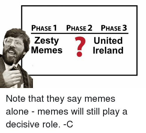Alone Meme: PHASE 1 PHASE 2 PHASE 3  United  est  Memes  Ireland Note that they say memes alone - memes will still play a decisive role.   -C