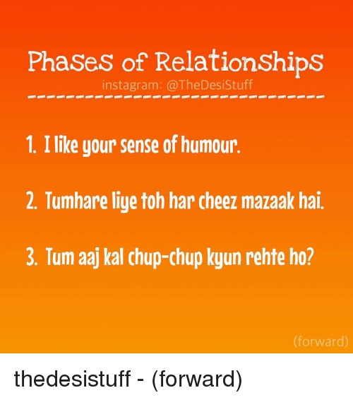 Liy: Phases of Relationships  instagram: TheDesi Stuff  1. I like your sense of humour  2. Tumhare liye toh har cheez mazaak hai.  3. Tum aaj kal chup-chup kyun rehte ho?  (forward) thedesistuff - (forward)