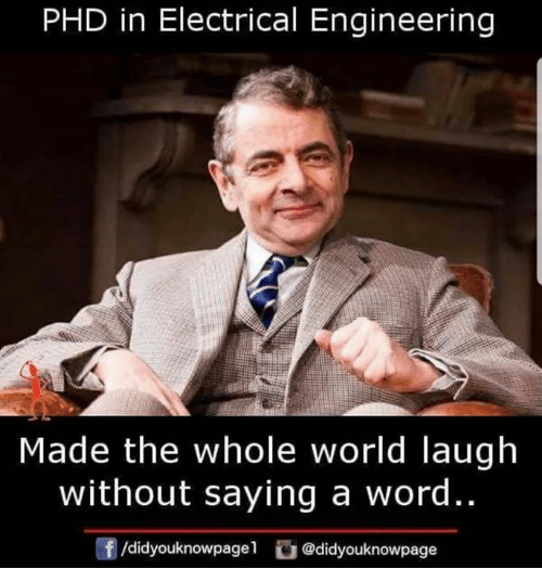 electrical engineering: PHD in Electrical Engineering  Made the whole world laugh  without saying a word..  f/didyouknowpagel@didyouknowpage