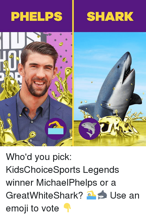 sharking: PHELPS SHARK Who'd you pick: KidsChoiceSports Legends winner MichaelPhelps or a GreatWhiteShark? 🏊🦈 Use an emoji to vote 👇