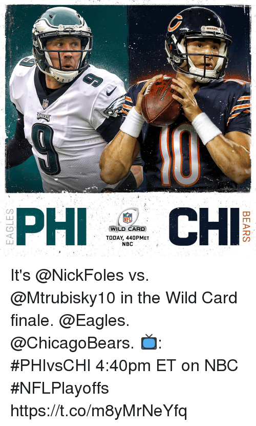 Philadelphia Eagles, Memes, and Today: PHI  WILD CARD  TODAY, 440PMET  NBC It's @NickFoles vs. @Mtrubisky10 in the Wild Card finale. @Eagles. @ChicagoBears. 📺: #PHIvsCHI 4:40pm ET on NBC #NFLPlayoffs https://t.co/m8yMrNeYfq