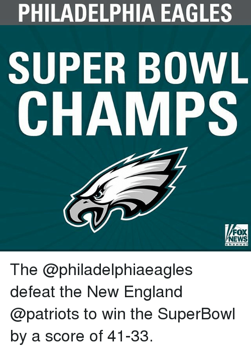 Philadelphia Eagles, England, and Memes: PHILADELPHIA EAGLES  SUPER BOWL  CHAMPS  FOX  NEWS The @philadelphiaeagles defeat the New England @patriots to win the SuperBowl by a score of 41-33.