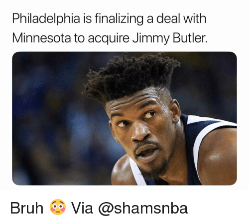 Basketball, Bruh, and Jimmy Butler: Philadelphia is finalizing a deal with  Minnesota to acquire Jimmy Butler Bruh 😳 Via @shamsnba