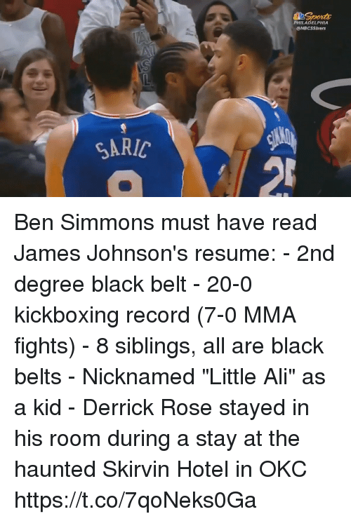 "Ali, Derrick Rose, and Memes: PHILADELPHIA  @NBCSSIxers  SARIC Ben Simmons must have read James Johnson's resume:  - 2nd degree black belt - 20-0 kickboxing record (7-0 MMA fights) - 8 siblings, all are black belts - Nicknamed ""Little Ali"" as a kid - Derrick Rose stayed in his room during a stay at the haunted Skirvin Hotel in OKC https://t.co/7qoNeks0Ga"