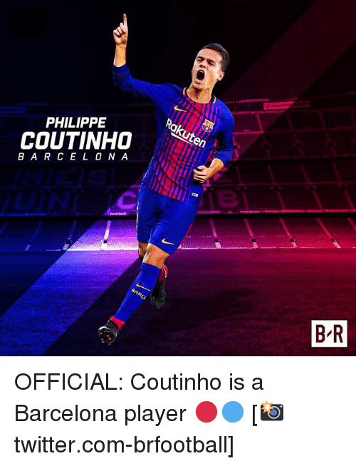 Barcelona, Memes, and 🤖: PHILIPPE  COUTINHO ter  B AR CE L O N A  B-R OFFICIAL: Coutinho is a Barcelona player 🔴🔵 [📸twitter.com-brfootball]