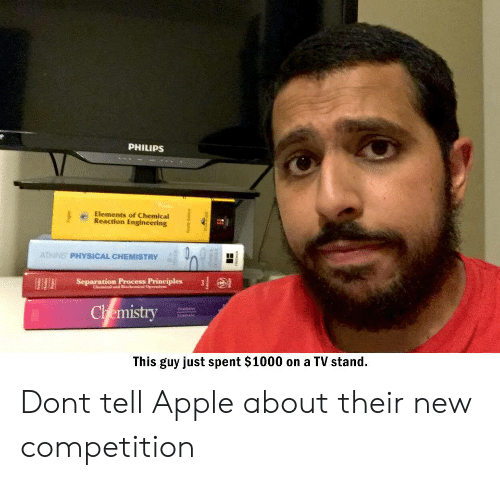 Apple, Engineering, and Physical: PHILIPS  Elements of Chemical  Reaction Engineering  ATKINS PHYSICAL CHEMISTRY  Separation Process Principles  Chemistry  This guy just spent $1000 on a TV stand  www Dont tell Apple about their new competition
