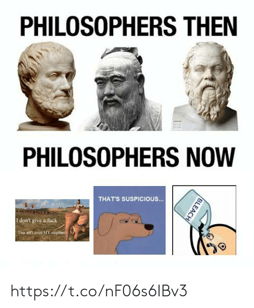 Thats Suspicious: PHILOSOPHERS THEN  PHILOSOPHERS NOW  THATS SUSPICIOUS.  I don't give a fuck  This aid't even MMY https://t.co/nF06s6IBv3