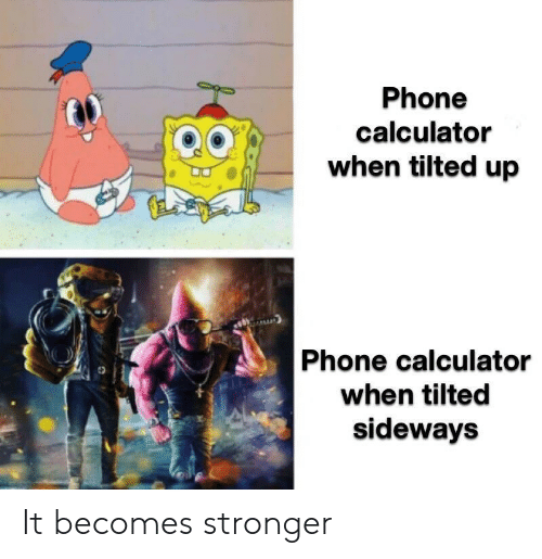 Calculator: Phone  calculator  when tilted up  Phone calculator  when tilted  sideways It becomes stronger