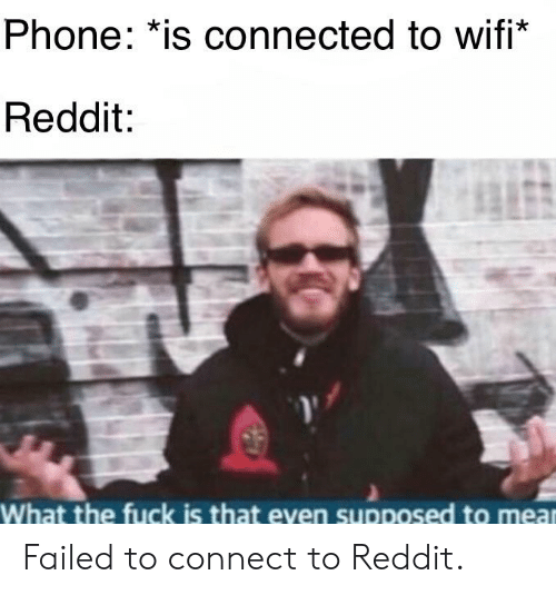 Phone *Is Connected to Wifi* Reddit What the Fuck Is That