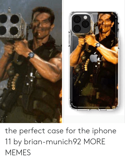 the iphone: Phone the perfect case for the iphone 11 by brian-munich92 MORE MEMES
