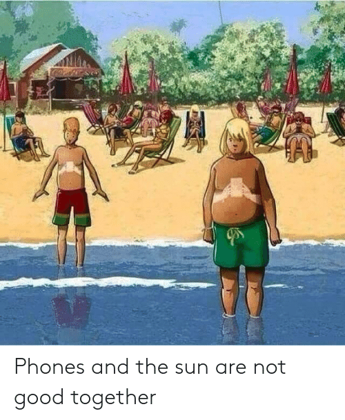 Good, Im 14 & This Is Deep, and Sun: Phones and the sun are not good together