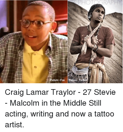 Malcolm in the Middle: PHOT RAPH  ig  icture-Fox Picture-Twi Craig Lamar Traylor - 27 Stevie - Malcolm in the Middle Still acting, writing and now a tattoo artist.