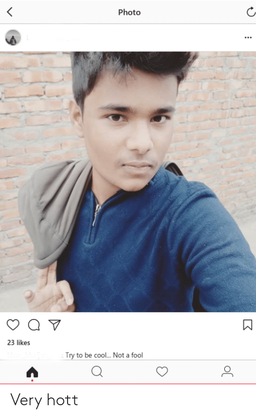 Cool, Indianpeoplefacebook, and Photo: Photo  23 likes  Try to be cool... Not a fool Very hott