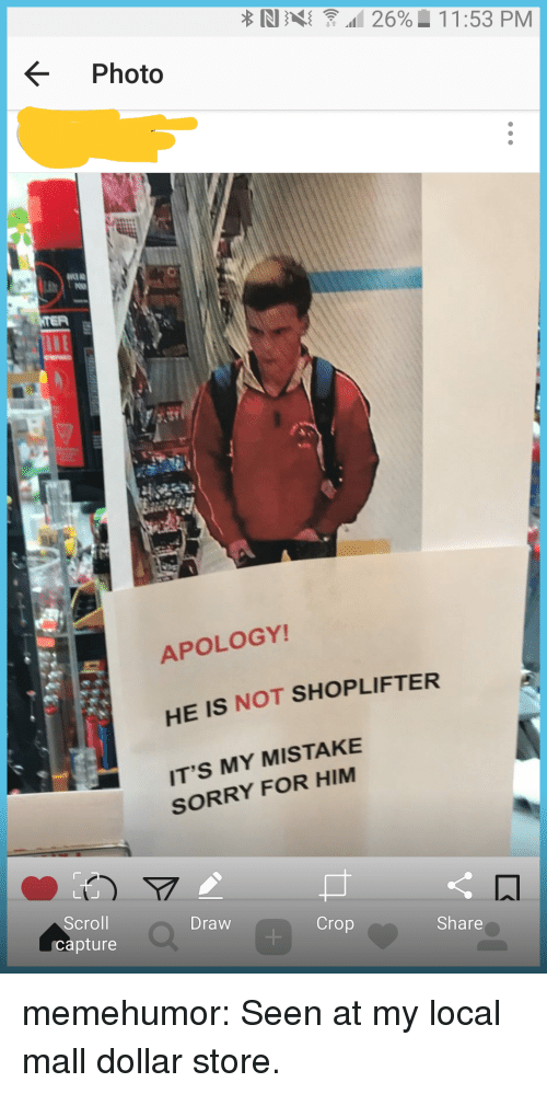 Dollar Store: Photo  APOLOGY!  HE IS NOT  IT'S MY MISTAKE  SHOPLIFTER  SORRY FOR HIM  Scroll  capture  Draw  Crop  Share memehumor:  Seen at my local mall dollar store.