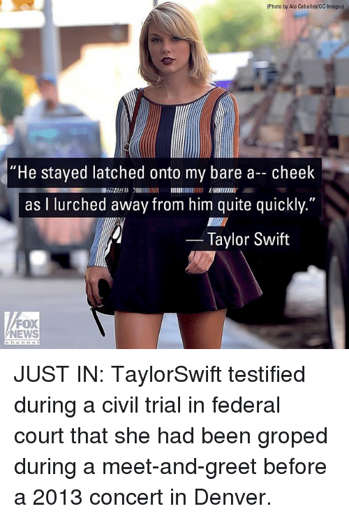 """courting: (Photo by Alo Ceballos/GC Images)  """"He stayed latched onto my bare a- cheek  as I lurched away from him quite quickly.""""  2753 EWIIENIY  Taylor Swift  FOX  NEWS JUST IN: TaylorSwift testified during a civil trial in federal court that she had been groped during a meet-and-greet before a 2013 concert in Denver."""