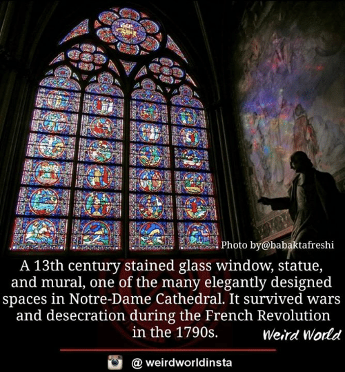 Stained: Photo by@babaktafreshi  A 13th century stained glass window, statue,  and mural, one of the many elegantly designed  spaces in Notre-Dame Cathedral. It survived wars  and desecration during the French Revolution  in the 1790s.  Weird World  @ weirdworldinsta