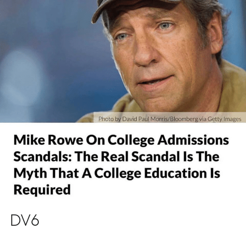 College, Memes, and Getty Images: Photo by David Paul Morris/Bloomberg via Getty Images  Mike Rowe On College Admissions  Scandals: The Real Scandal Is The  Myth That A College Education Is  Required DV6