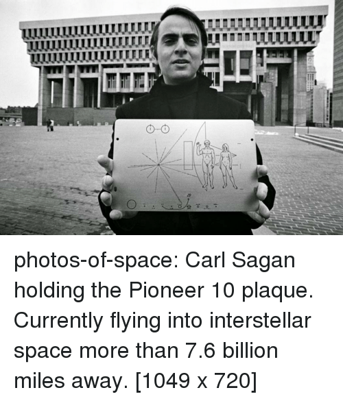 Interstellar: photos-of-space:  Carl Sagan holding the Pioneer 10 plaque. Currently flying into interstellar space more than 7.6 billion miles away. [1049 x 720]