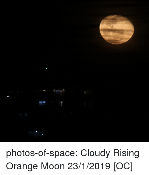Tumblr, Blog, and Moon: photos-of-space:  Cloudy Rising Orange Moon 23/1/2019 [OC]