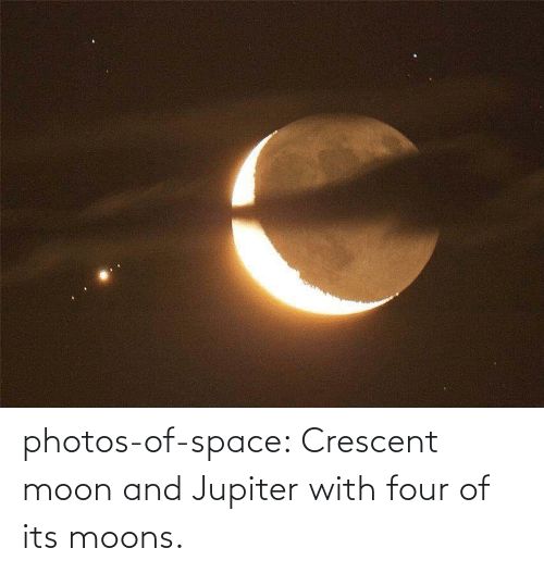 photos: photos-of-space:  Crescent moon and Jupiter with four of its moons.