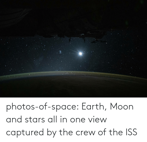 Stars: photos-of-space:  Earth, Moon and stars all in one view captured by the crew of the ISS