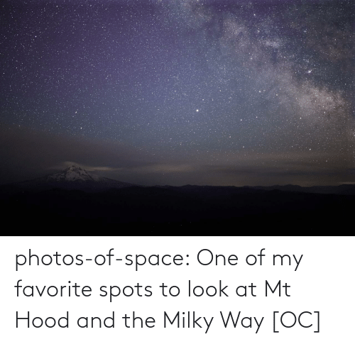 Of My: photos-of-space:  One of my favorite spots to look at Mt Hood and the Milky Way [OC]