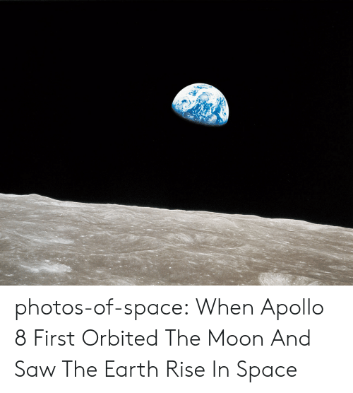 Saw, Tumblr, and Apollo: photos-of-space:  When Apollo 8 First Orbited The Moon And Saw The Earth Rise In Space