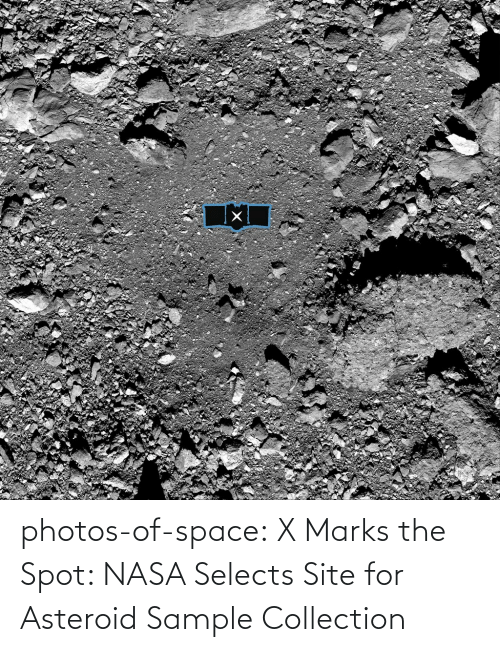 asteroid: photos-of-space:  X Marks the Spot: NASA Selects Site for Asteroid Sample Collection