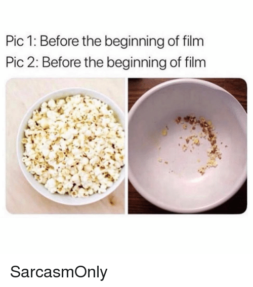 Funny, Memes, and Film: Pic 1: Before the beginning of film  Pic 2: Before the beginning of film SarcasmOnly