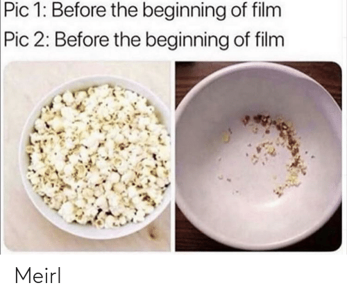 Film, MeIRL, and Pic: Pic 1: Before the beginning of film  Pic 2: Before the beginning of film Meirl