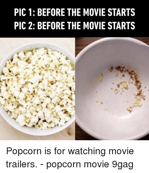 watching movie: PIC 1: BEFORE THE MOVIE STARTS  PIC 2: BEFORE THE MOVIE STARTS Popcorn is for watching movie trailers.⠀ -⠀ popcorn movie 9gag