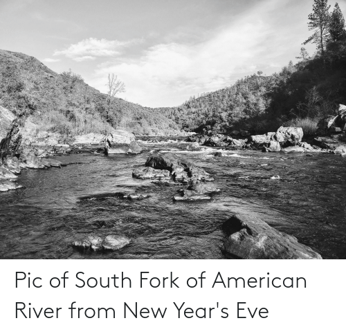 new years eve: Pic of South Fork of American River from New Year's Eve