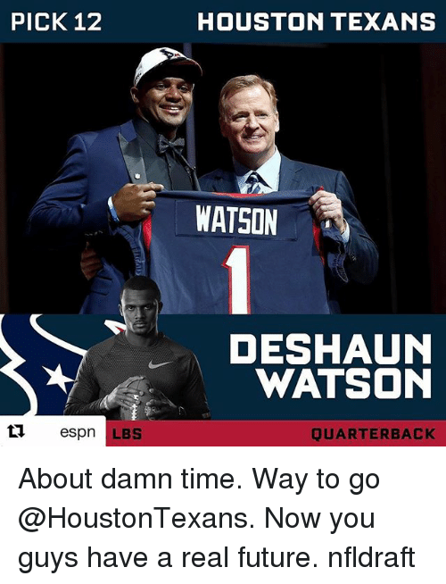 Houston Texans: PICK 12  espn LBS  HOUSTON TEXANS  WATSON  DESHAUN  WATSON  JUARTERBACK About damn time. Way to go @HoustonTexans. Now you guys have a real future. nfldraft