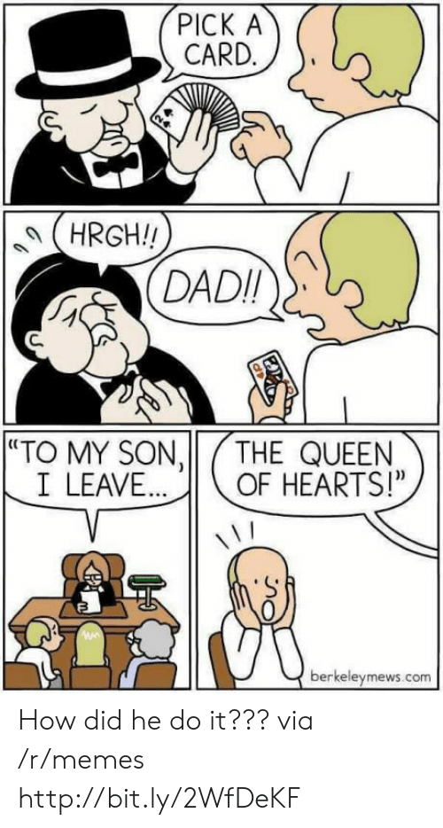 """Memes, Queen, and Hearts: PICK A  CARD.  (HRGH!  DADI  C.  """"TO MY SON,11/THE QUEEN  I LEAVEOF HEARTS!""""  0  berkeleymews.com How did he do it??? via /r/memes http://bit.ly/2WfDeKF"""