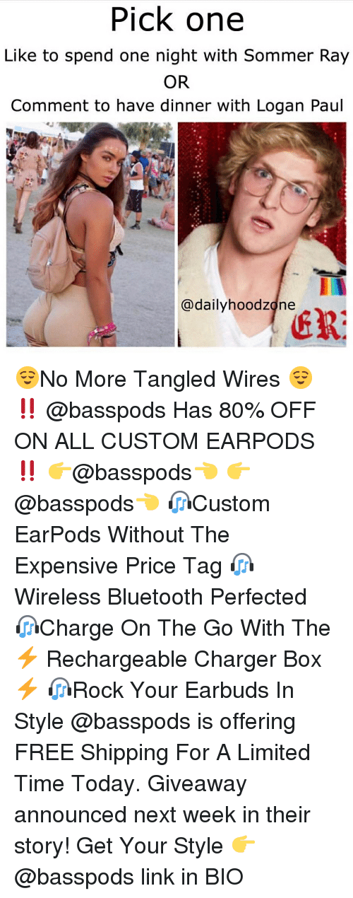 Tangled: Pick one  Like to spend one night with Sommer Ray  OR  Comment to have dinner with Logan Paul  @dailyhoodzdne 😌No More Tangled Wires 😌 ‼️ @basspods Has 80% OFF ON ALL CUSTOM EARPODS ‼️ 👉@basspods👈 👉@basspods👈 🎧Custom EarPods Without The Expensive Price Tag 🎧Wireless Bluetooth Perfected 🎧Charge On The Go With The ⚡️ Rechargeable Charger Box ⚡️ 🎧Rock Your Earbuds In Style @basspods is offering FREE Shipping For A Limited Time Today. Giveaway announced next week in their story! Get Your Style 👉 @basspods link in BIO