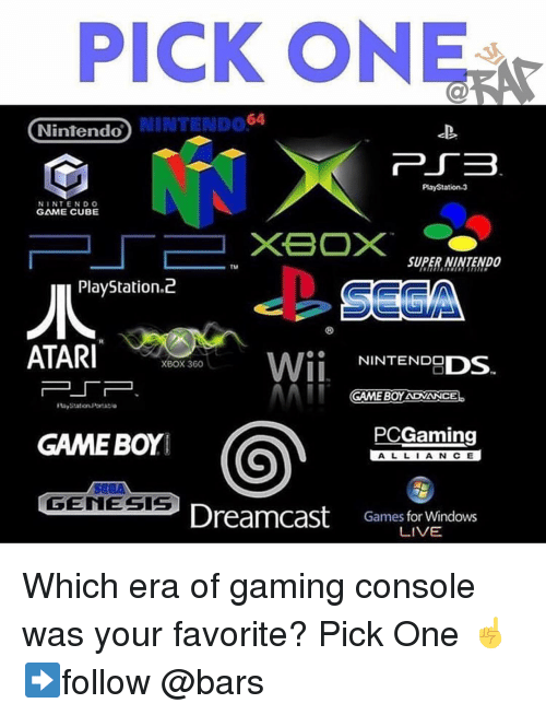game boy: PICK ONE  NINTENDO64  Nintendo  PlayStation.3  NINTENDO  GAME CUBE  SUPER-NINTENDO  PlayStation.d2  ATARI10%580  Wİİ NINTENDODS.  XBOX 360  コー厂ー  GAME BOY ADVANCE  PCGaming  GAME BOYI  ALLIANCE  GENESIS  Dreamcast  Games for Windows  LIVE Which era of gaming console was your favorite? Pick One ☝️ ➡️follow @bars