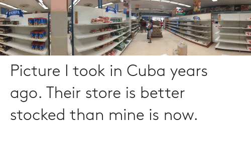 Cuba: Picture I took in Cuba years ago. Their store is better stocked than mine is now.