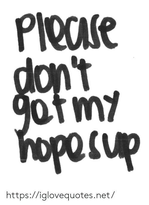 Net, Href, and  Dont: PIease  don't  gotmy  hopecup https://iglovequotes.net/
