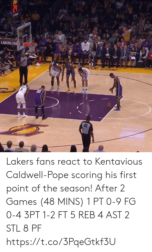 Scoring: piey  LAKERS.CO  UOS S  40 Lakers fans react to Kentavious Caldwell-Pope scoring his first point of the season!   After 2 Games (48 MINS) 1 PT  0-9 FG 0-4 3PT 1-2 FT 5 REB 4 AST 2 STL 8 PF https://t.co/3PqeGtkf3U