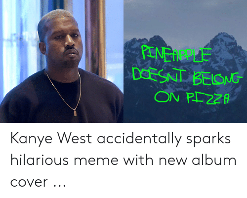 Kanye West Meme: PINEAPPLE Kanye West accidentally sparks hilarious meme with new album cover ...