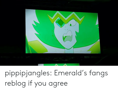 if you agree: pippipjangles:  Emerald's fangs reblog if you agree