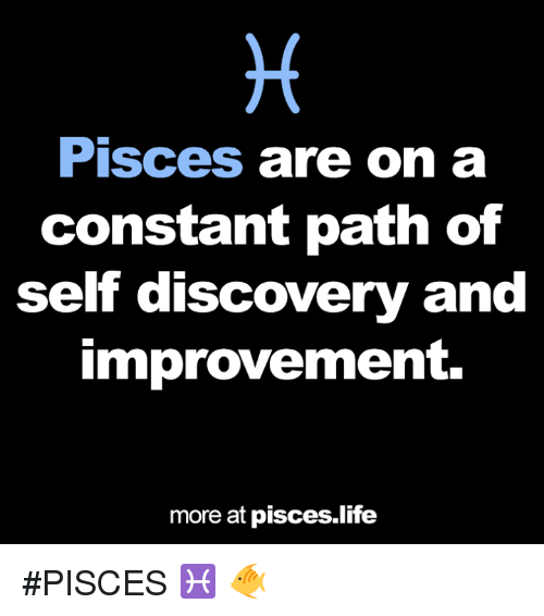 self discovery: Pisces  are on a  constant path of  self discovery and  improvement.  more at pisces life #PISCES ♓ 🐠