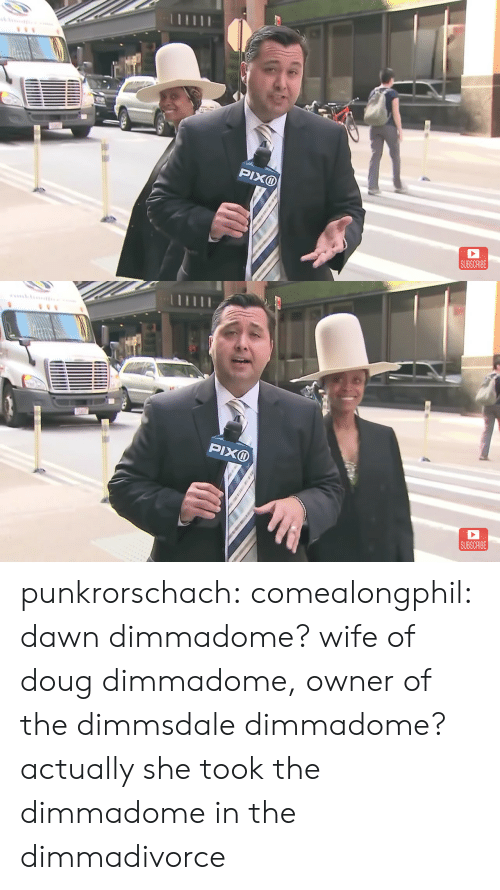 Doug, Target, and Tumblr: PIXD  SUBSCRIBE   SUBSCRIBE punkrorschach:  comealongphil: dawn dimmadome? wife of doug dimmadome, owner of the dimmsdale dimmadome?  actually she took the dimmadome in the dimmadivorce