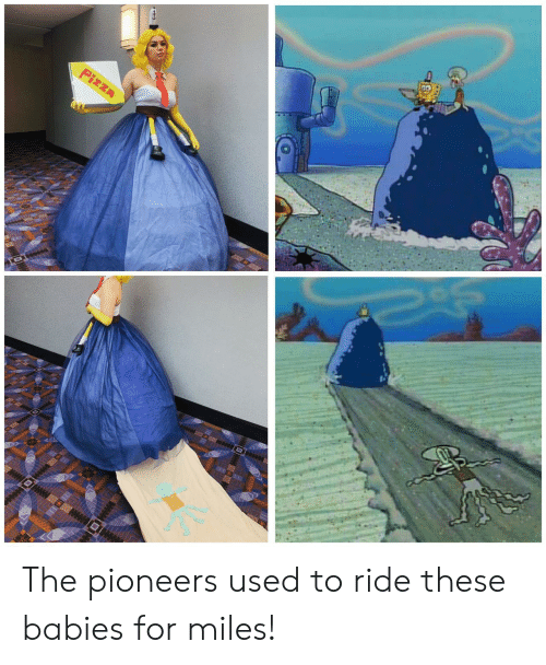 Pizza, Babies, and Pioneers: PizzA The pioneers used to ride these babies for miles!