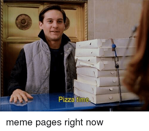 Memes, Pizza, and 🤖: Pizza time meme pages right now