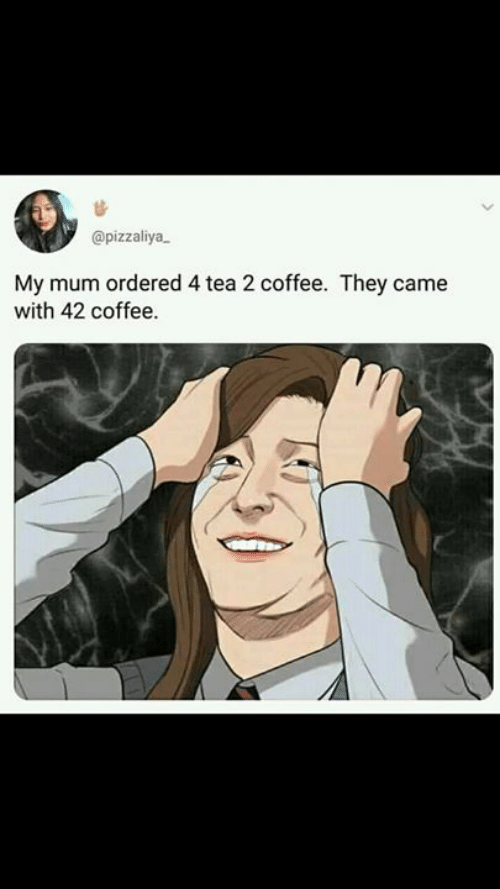 Memes, Coffee, and 🤖: @pizzaliya  My mum ordered 4 tea 2 coffee. They came  with 42 coffee.
