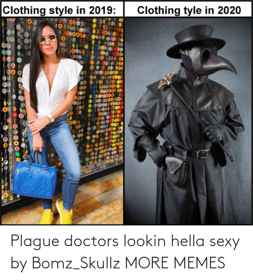 hella: Plague doctors lookin hella sexy by Bomz_Skullz MORE MEMES