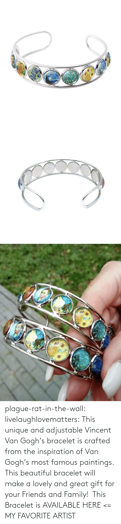 family: plague-rat-in-the-wall:  livelaughlovematters: This unique and adjustable Vincent Van Gogh's bracelet is crafted from the inspiration of Van Gogh's most famous paintings. This beautiful bracelet will make a lovely and great gift for your Friends and Family!  This Bracelet is AVAILABLE HERE <=  MY FAVORITE ARTIST