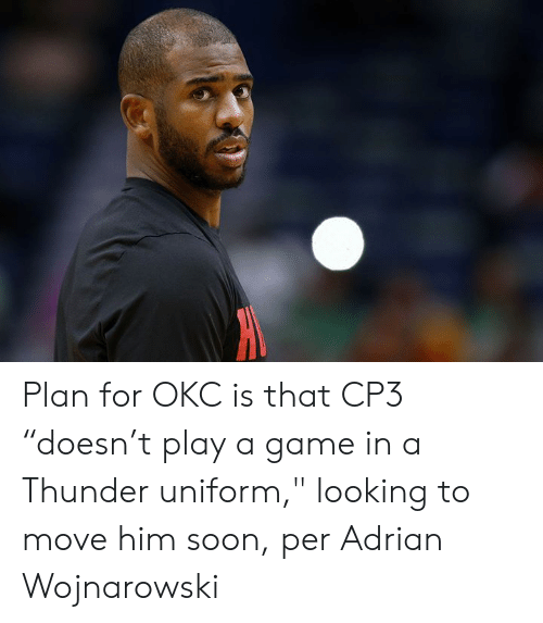 """Soon..., Game, and A Game: Plan for OKC is that CP3 """"doesn't play a game in a Thunder uniform,"""" looking to move him soon, per Adrian Wojnarowski"""